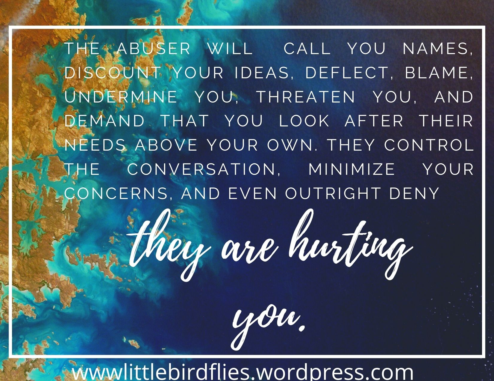 The abuser will call you names, discount your ideas, deflect, blame, undermine you, threaten you, and demand that you look after their needs above your own. They control the conversation, minimize your concerns, an