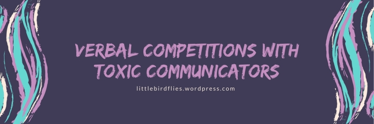Verbal competitions with Toxic Communicators