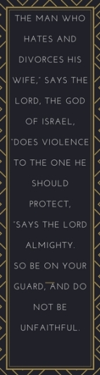 """The man who hates and divorces his wife,"""" says the Lord, the God of Israel, """"does violence to the o"""