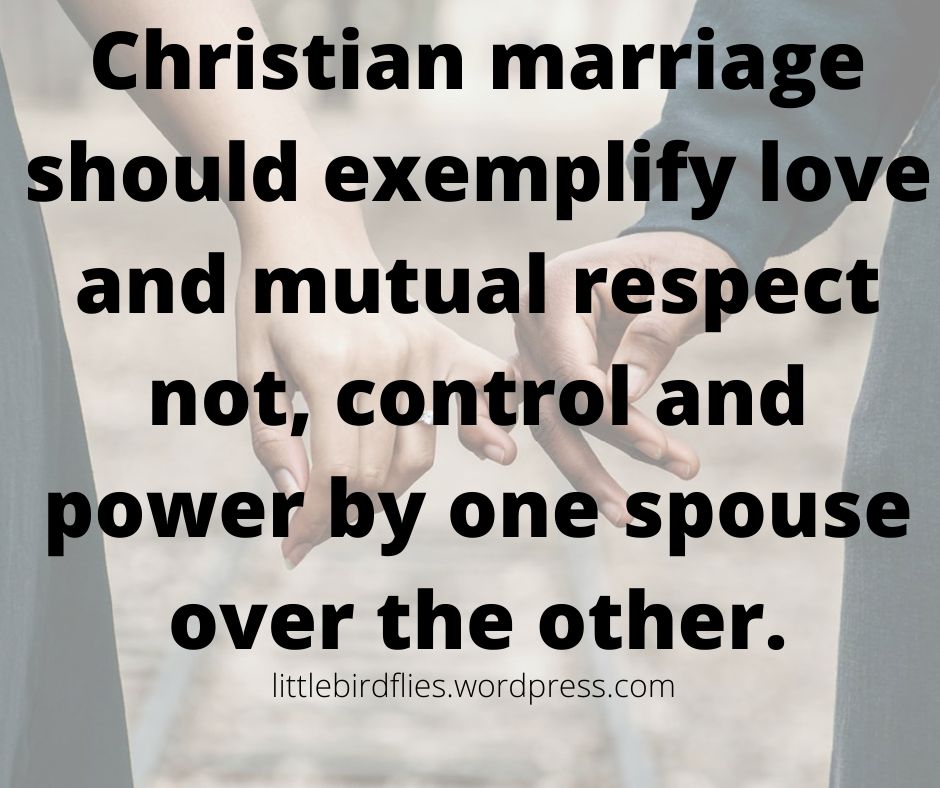 christian-marriage-should-exemplify-love-and-mutual-respect-not-control-and-power-by-one-spouse-over-the-other.